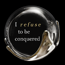 I Refuse To Be Conquered